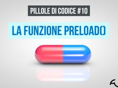 Pillole di codice #10 La funzione preload()